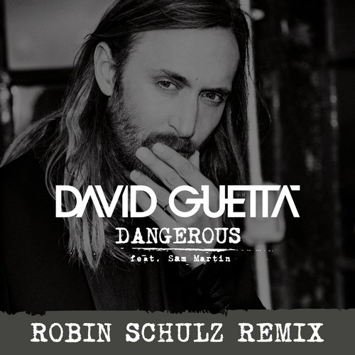 Dangerous (Robin Schulz Remix), David Guetta ft. Sam Martin