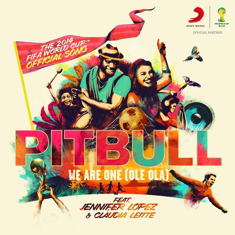 We Are One (Ole Ola) Чемпионат мира по футболу 2014 г., Pitbull feat. Jennifer Lopez & Claudia Leitte